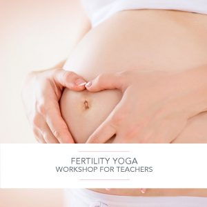 Fertility Yoga Workshop for Teachers